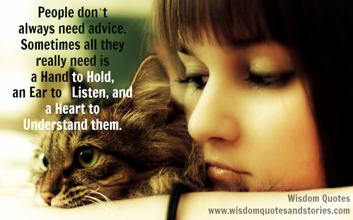People-don_t-always-need-advice.-Sometimes-all-they-really-need-is-a-hand-to-hold-an-ear-to-listen-and-a-heart-to-understand-them